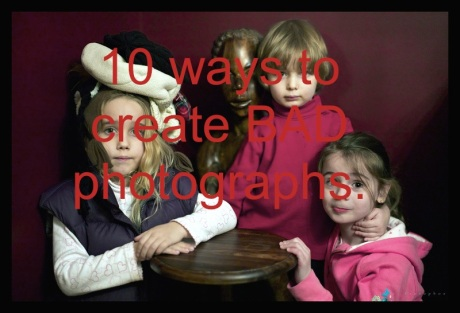 10 ways to create a bad photograph