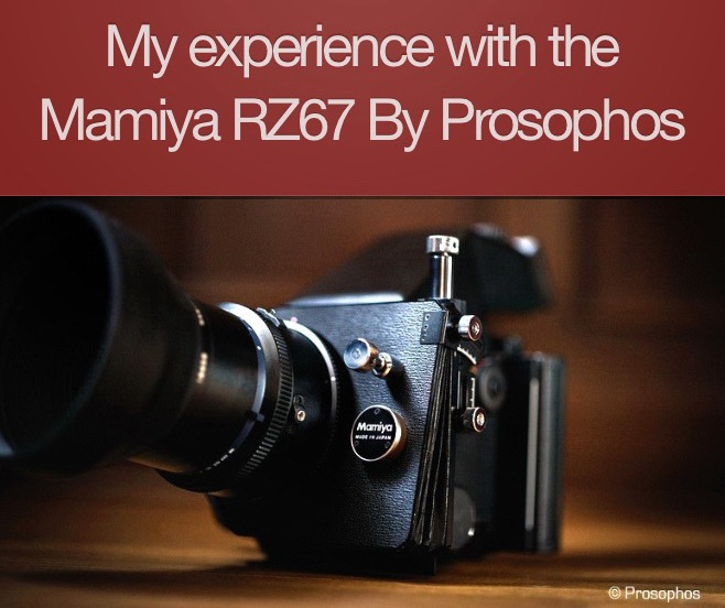Prosophos Exeprience with the Mamiya RZ67